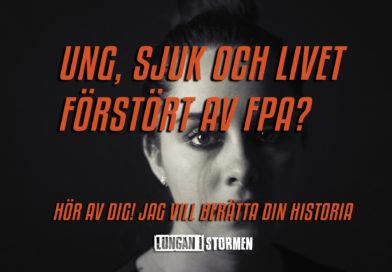 Ung sjuk och och livet förstört av FPA? Berätta din historia